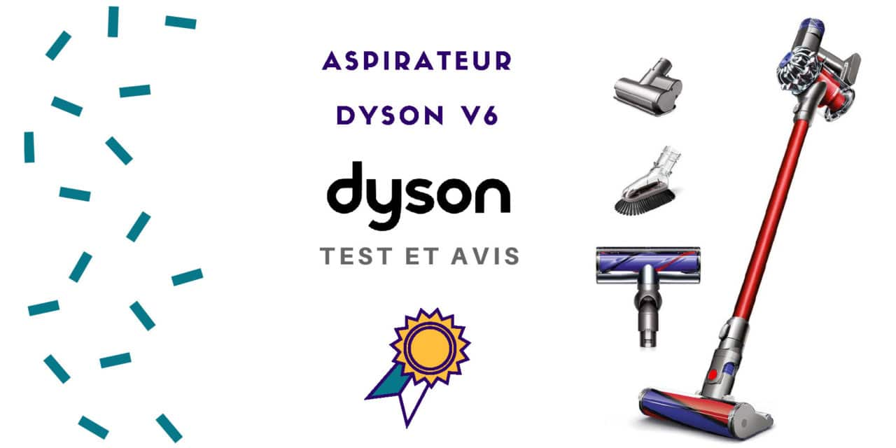 Dyson V6 : Avis – Test – Comparatif : Total Clean, Absolute, Fluffy, Up Top