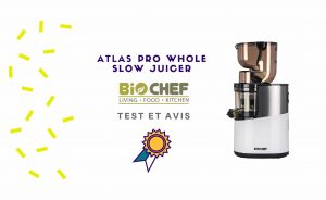 Biochef Atlas Pro Whole Slow Juicer  : Test et Avis sur cet extracteur