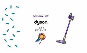 Dyson V7 : Vrai test et avis sur cet aspirateur balai